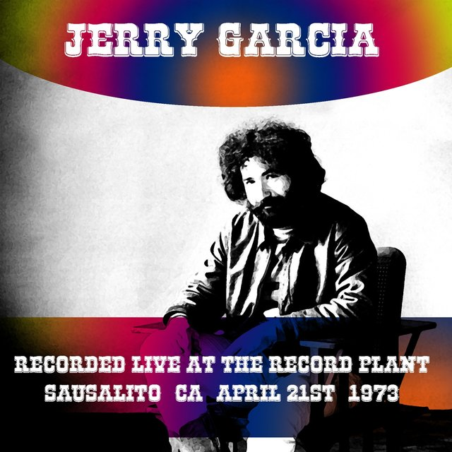 Jerry Garcia Recorded Live at the Record Plant Sausalito, Ca, April 21st, 1973