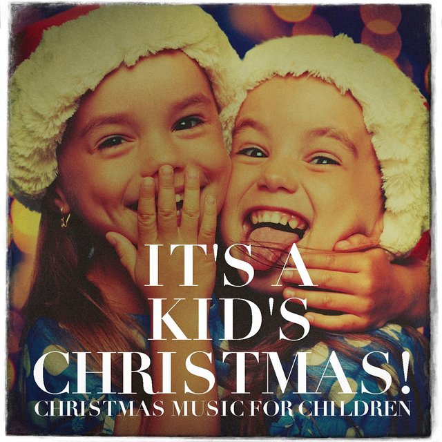 It's a Kid's Christmas! - Christmas Music for Children