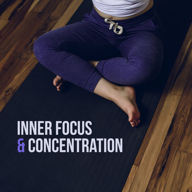 Inner Focus & Concentration: Meditation Music Reduces Stress, Inner Harmony, Inner Balance, Deep Mindfulness, Meditation Therapy, Ambient Chill, Ambient Yoga
