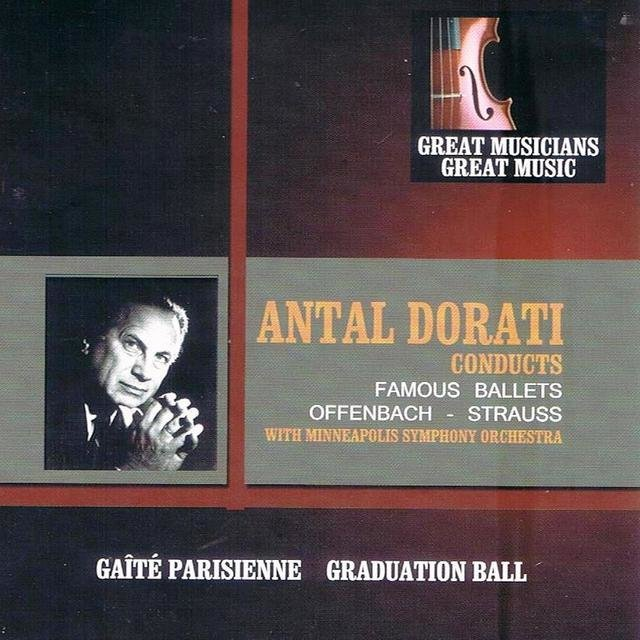 Great Musicians, Great Music: Antal Dorati Conducts Famous Ballets by Offenbach and Strauss