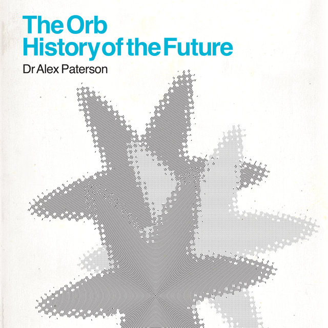 The Orb - History Of The Future (Deluxe Edition)
