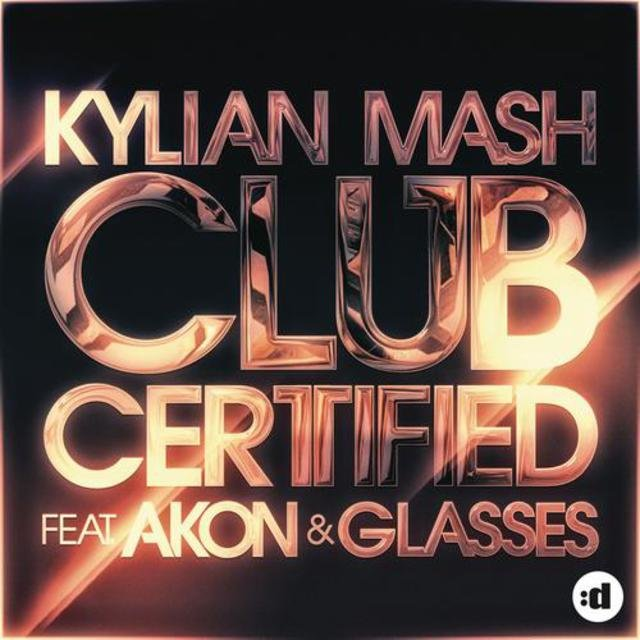 Club Certified (feat  Akon & Glasses) by Kylian Mash on TIDAL