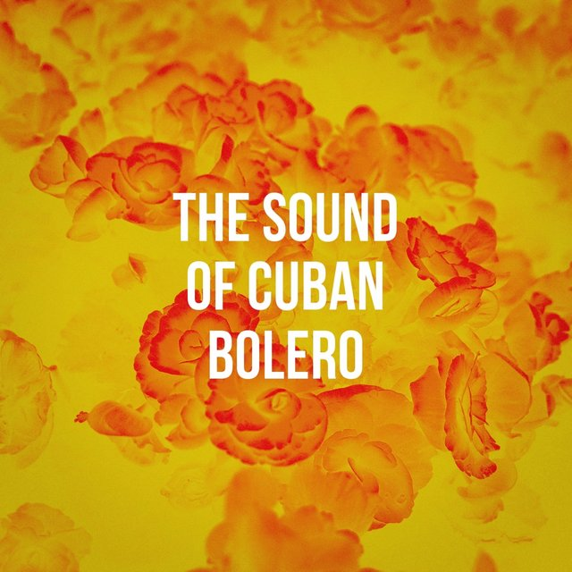 The Sound Of Cuban Bolero