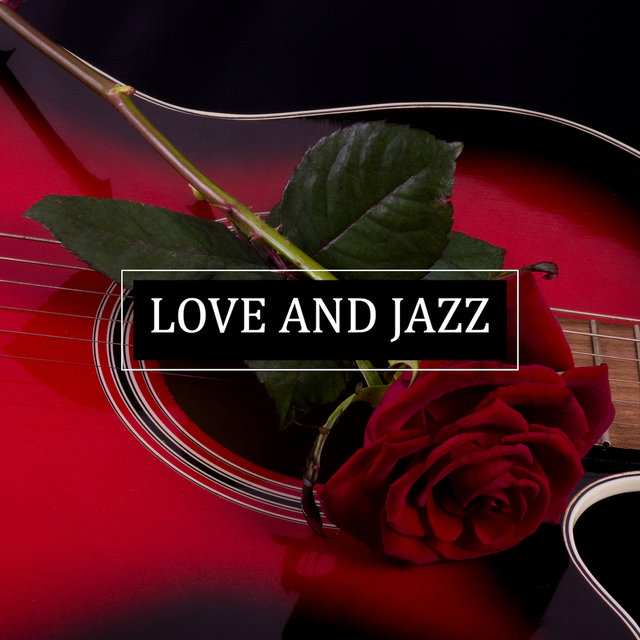 Love and Jazz: The Greatest Instrumental Music for Couples in Love