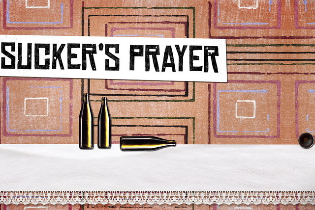 Sucker's Prayer