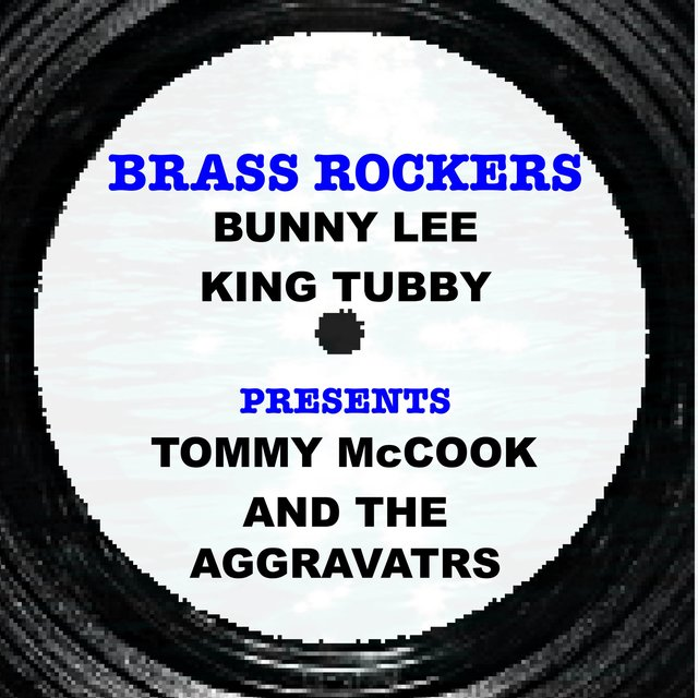 Bunny Lee & King Tubby Present Tommy Mccook and the Aggravators Brass Rockers