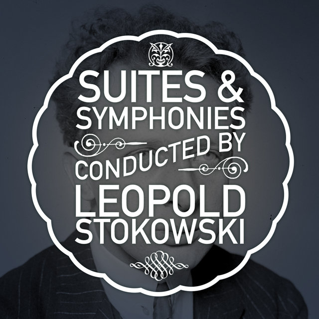 Suites & Symphonies Conducted by Leopold Stokowski