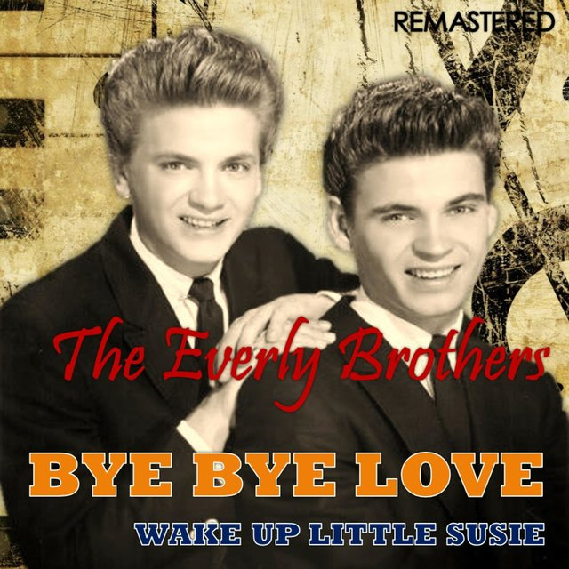 Bye Bye Love / Wake up Little Susie (Remastered)