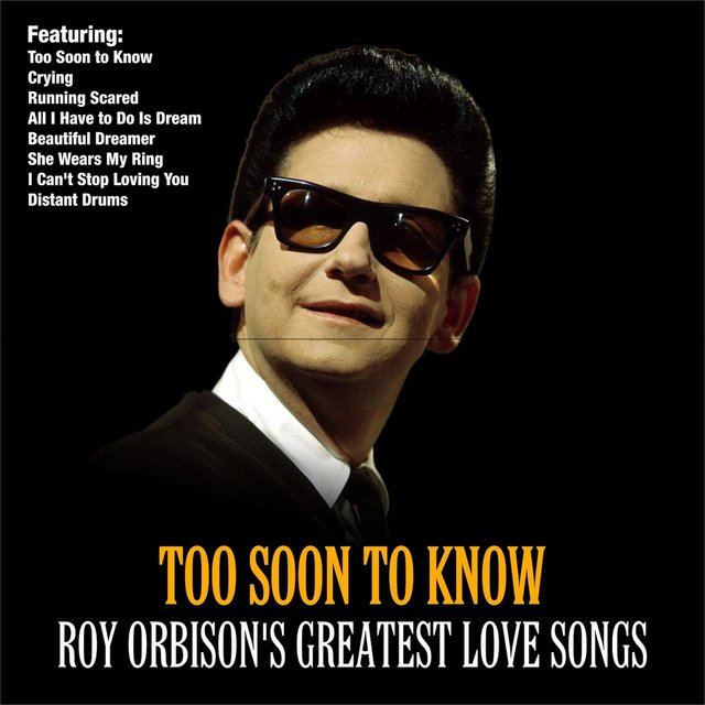 Too Soon To Know :Roy Orbison's Greatest Love Songs