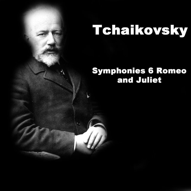 Tchaikovsky: Symphonies 6 Romeo and Juliet