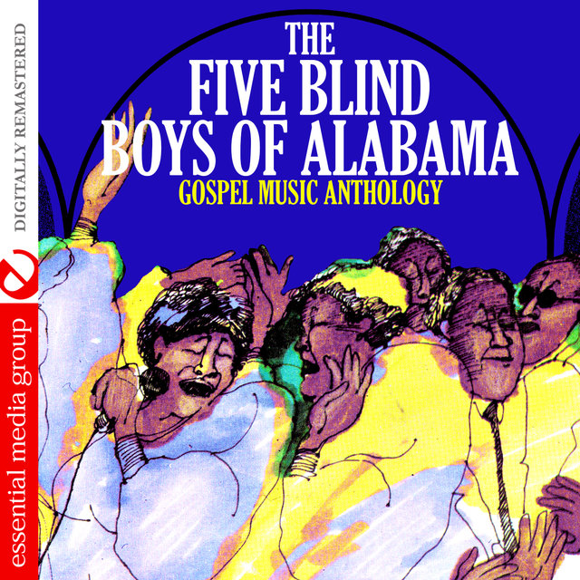 Gospel Music Anthology: The Five Blind Boys of Alabama (Digitally Remastered)