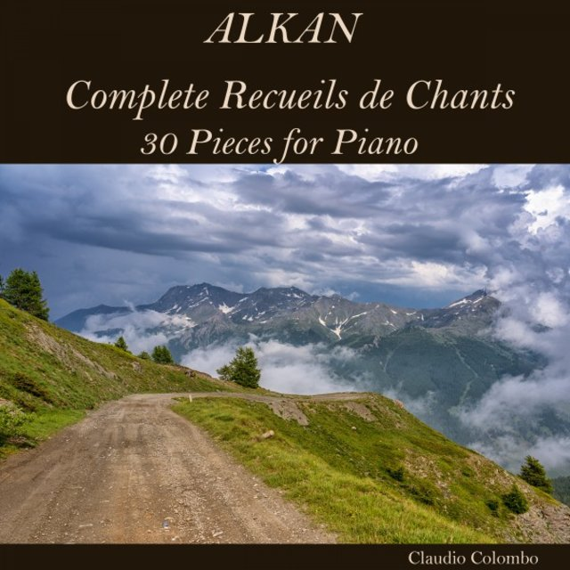 Alkan: Complete Recueils de Chants, 30 Pieces for Piano