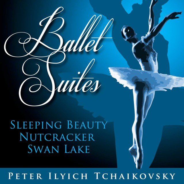 Ballet Suites - Sleeping Beauty,Nutcracker,Swan Lake