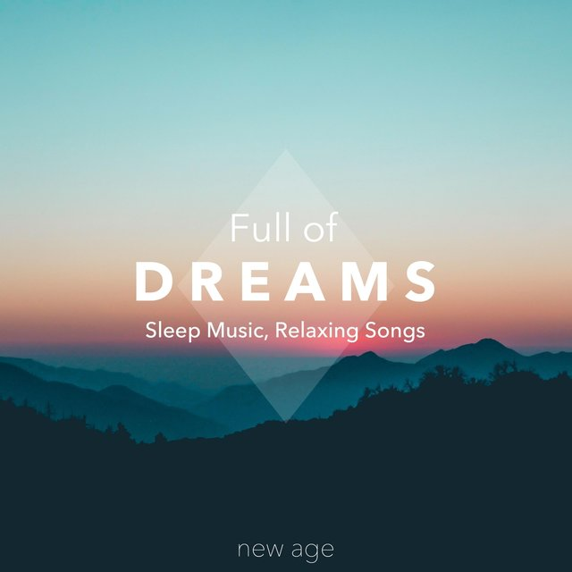 Full of Dreams - Sleep Music, Relaxing Songs, Relax Head, Mind, Body, Nature Sounds, Amazing Day