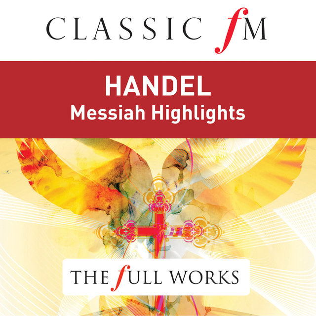 Handel: Messiah Highlights (Classic FM: The Full Works)