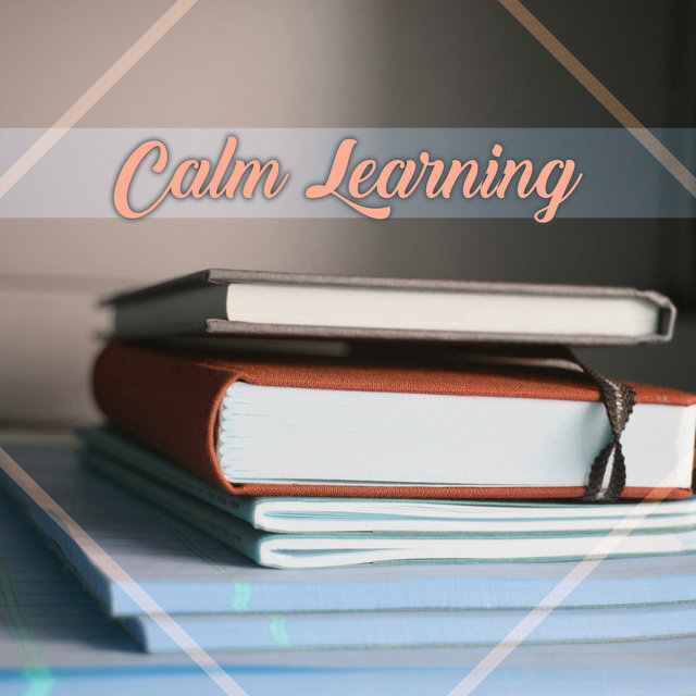 Calm Learning – Quiet Slow Music for Learning and Studying, Learn Easy, Study Better