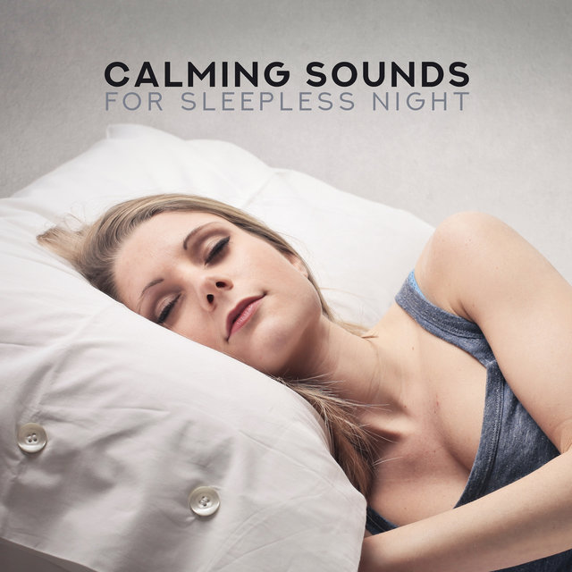 Calming Sounds for Sleepless Night: Cure for Insomnia, Healing Music for Deeper Sleep, Gentle Lullabies, Stress Relief, Calm Down, Ambient Chill, Zen, Lounge, Soft Sleep Songs