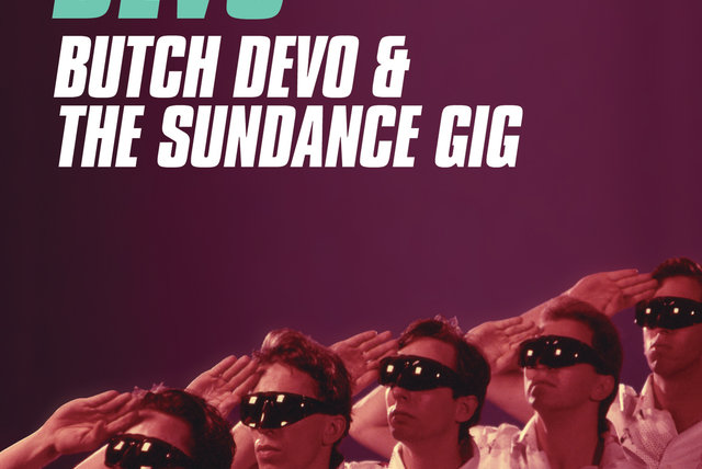 Butch Devo and The Sundance Gig