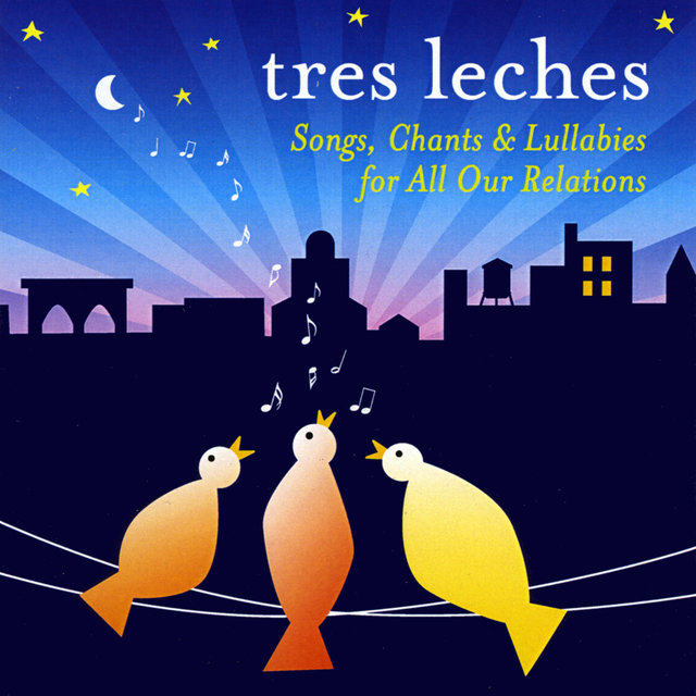 Tres Leches: Songs, Chants and Lullabies for All Our Relations