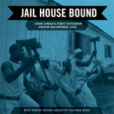 Jail House Bound: John Lomax's First Southern Prison Recordings, 1933