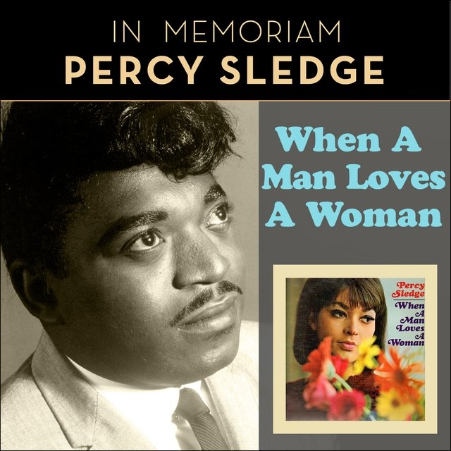 When A Man Loves A Woman (In Memoriam Percy Sledge)