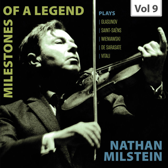Milestones of a Legend: Nathan Milstein, Vol. 9