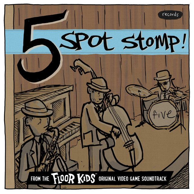 Five Spot Stomp (From The Floor Kids Original Video Game Soundtrack)