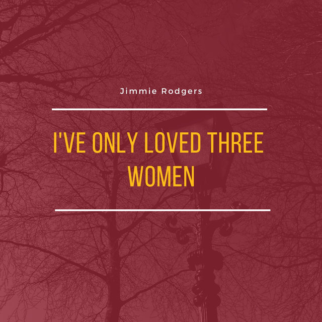 I've Only Loved Three Women