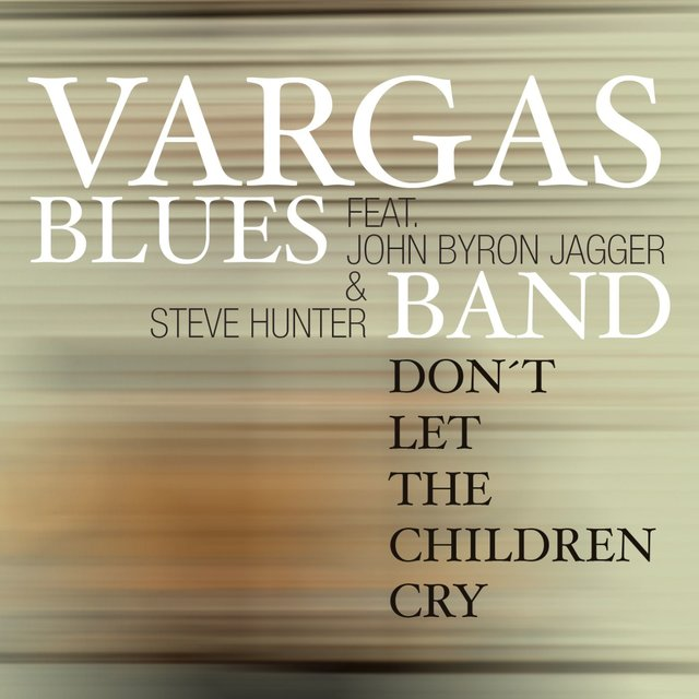 Don't Let The Children Cry (feat. John Byron Jagger & Steve Hunter)
