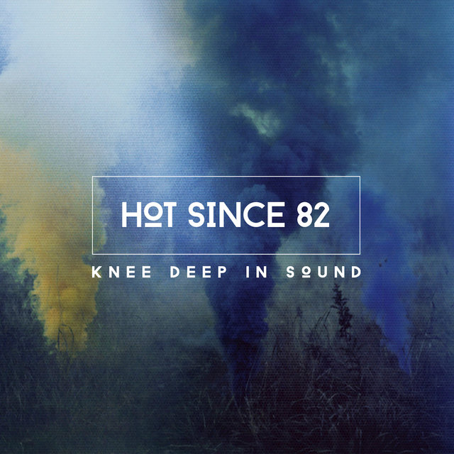 Knee Deep in Sound (Mixed by Hot Since 82)
