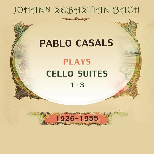 Pablo Casals plays: Johann Sebastian Bach: Cello Suites 1-3 (1926-1955)