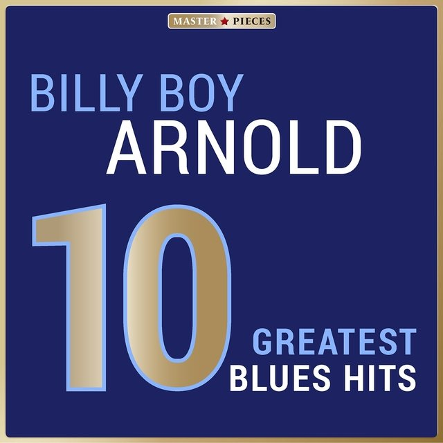 Masterpieces Presents Billy Boy Arnold: 10 Greatest Blues Hits