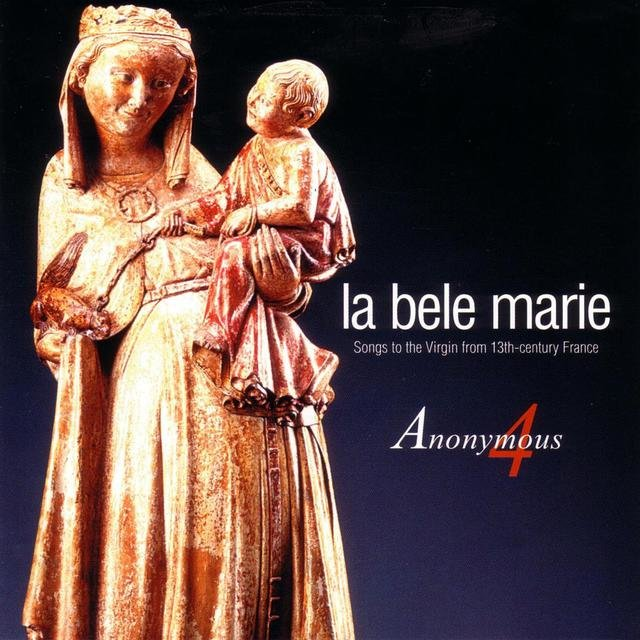 La bele Marie - Songs to the Virgin from 13th Century France