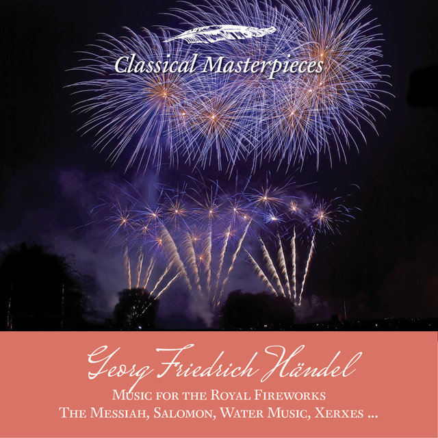 Georg Friedrich Händel: Music for the Royal Fireworks, The Messiah, Salomon, Water Music, Xerxes (Classical Masterpieces)
