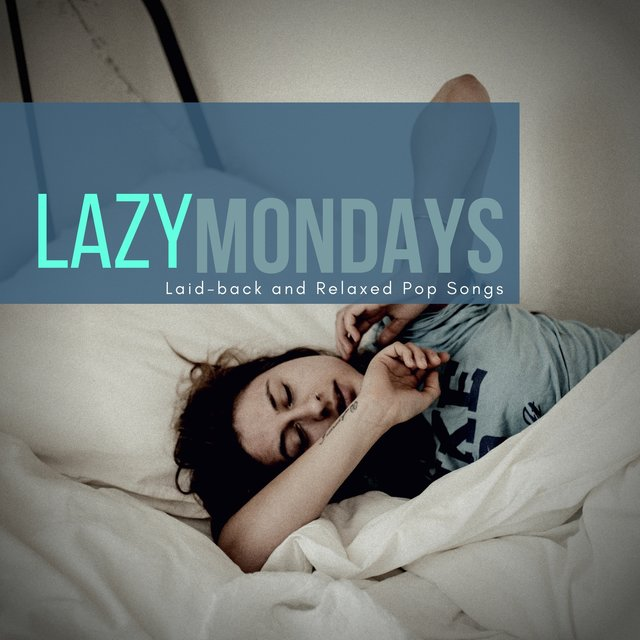 Lazy Mondays (Laid-back And Relaxed Pop Songs)