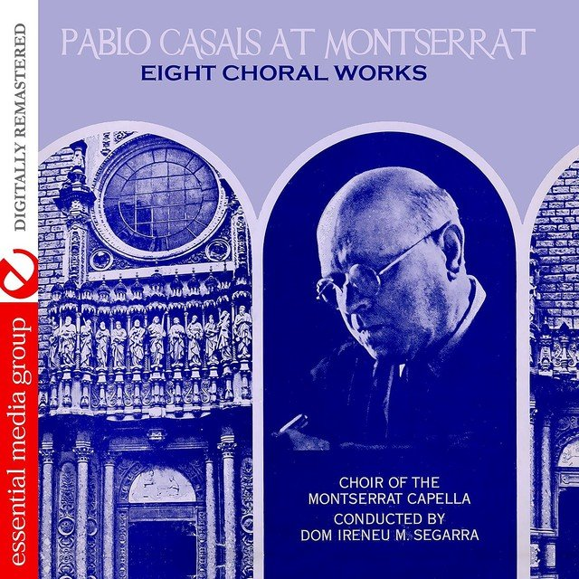 Pablo Casals At Montserrat: Eight Choral Works (Digitally Remastered)
