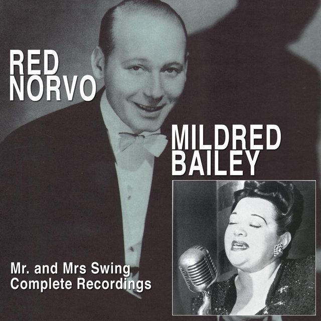 Mr. And Mrs. Swing: Red Norvo and Mildred Bailey Complete Recordings