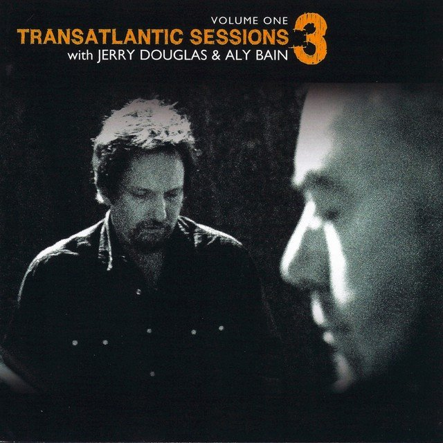 Transatlantic Sessions - Series 3: Volume One