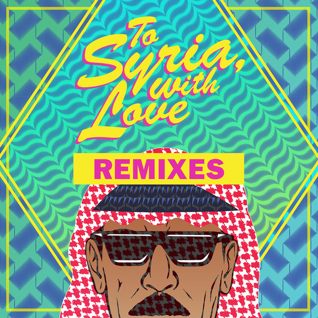 To Syria, With Love (Remixes)