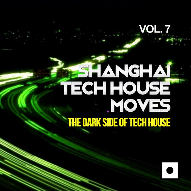 Shanghai Tech House Moves, Vol. 7 (The Dark Side Of Tech House)