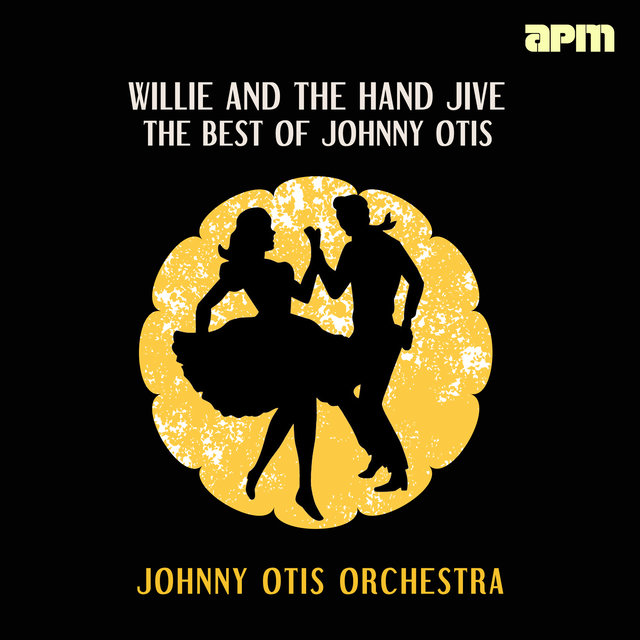 Willie and the Hand Jive - The Best of Johnny Otis