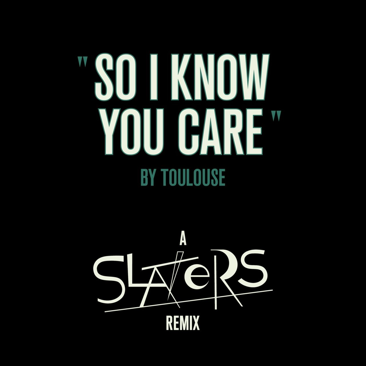 So I Know You Care (Slaters Remix)