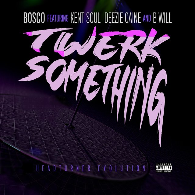 Twerk Something (feat. Kent Soul, Deezie Caine & B Will)