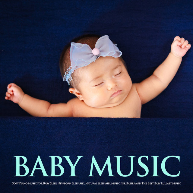Baby Music: Soft Piano Music For Baby Sleep, Newborn Sleep Aid, Natural Sleep Aid, Music For Babies and The Best Baby Lullaby Music