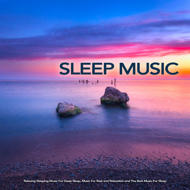 Sleep Music: Relaxing Sleeping Music For Deep Sleep, Music For Rest and Relaxation and The Best Music For Sleep