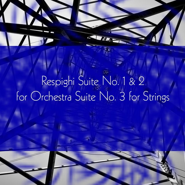 Respighi Suite No. 1 & 2 for Orchestra Suite No. 3 for Strings