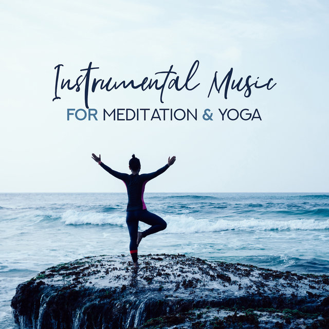 Instrumental Music for Meditation & Yoga – Pure Mind, Deep Harmony, Inner Silence, 15 Relaxing Sounds for Yoga Training, Meditation, Spa, Sleep, Calm Down
