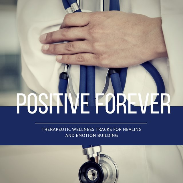 Positive Forever (Therapeutic Wellness Tracks For Healing And Emotion Building)