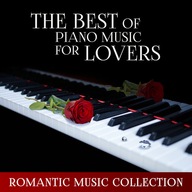 The Best of Piano Music for Lovers: Romantic Music