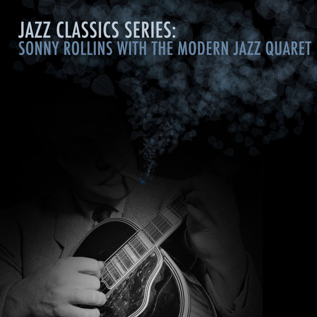 Jazz Classics Series: Sonny Rollins with the Modern Jazz Quartet